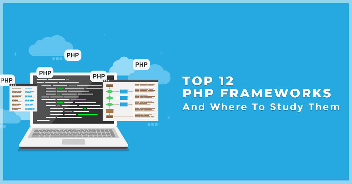 Top 12 PHP Frameworks and Where To Study Them